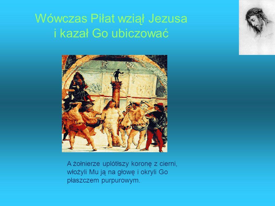 Wówczas Piłat wziął Jezusa i kazał Go ubiczować