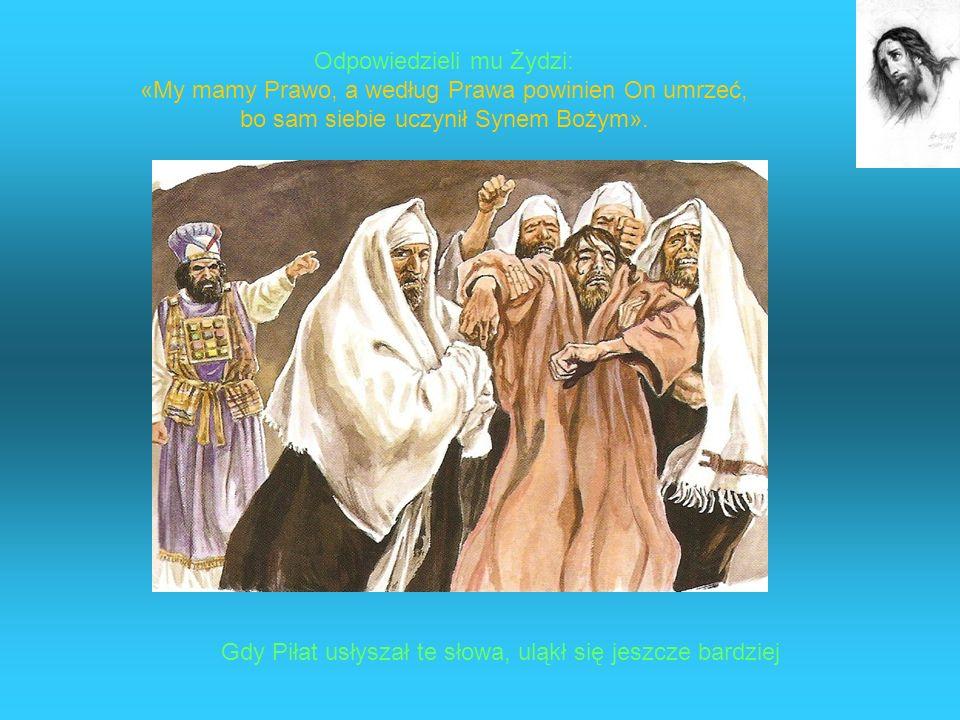 Gdy Piłat usłyszał te słowa, uląkł się jeszcze bardziej