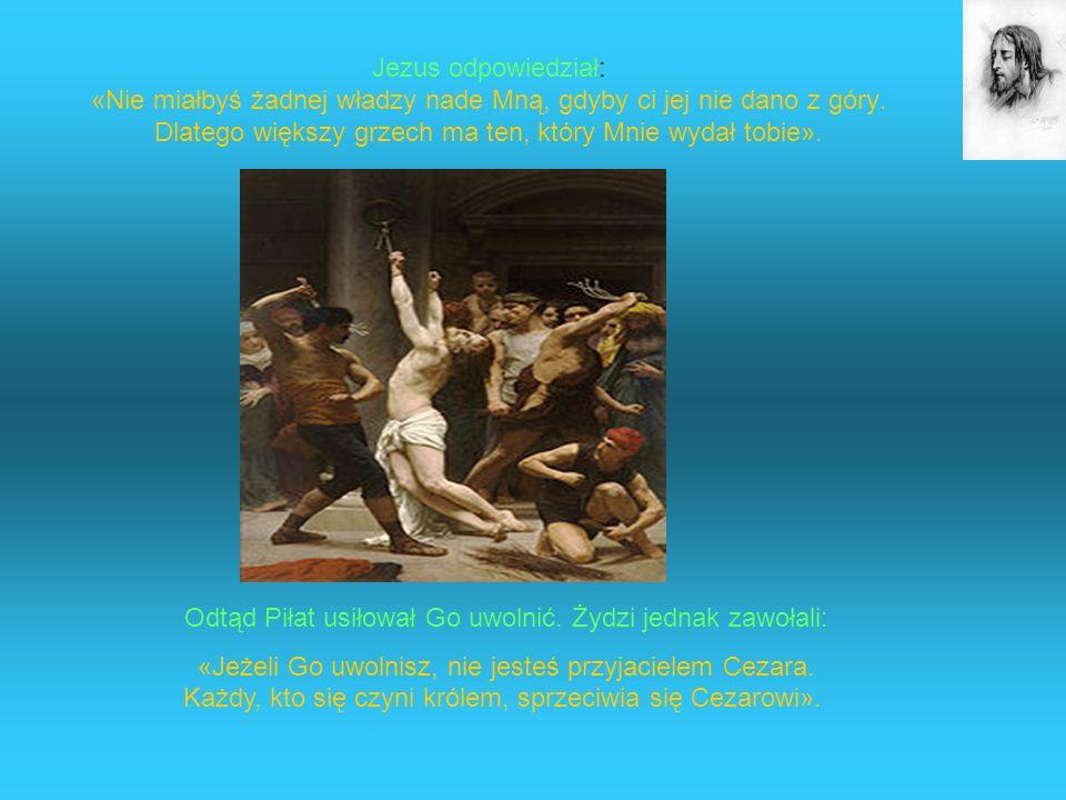 Odtąd Piłat usiłował Go uwolnić. Żydzi jednak zawołali: