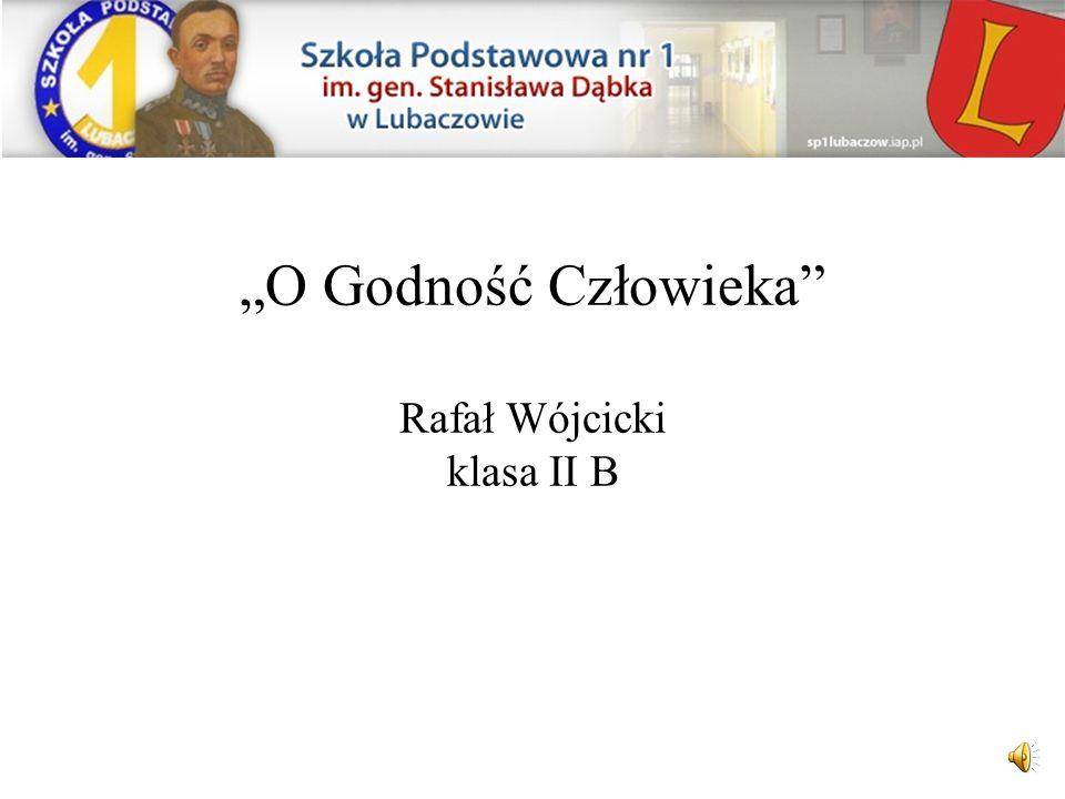 """""""O Godność Człowieka Rafał Wójcicki klasa II B"""