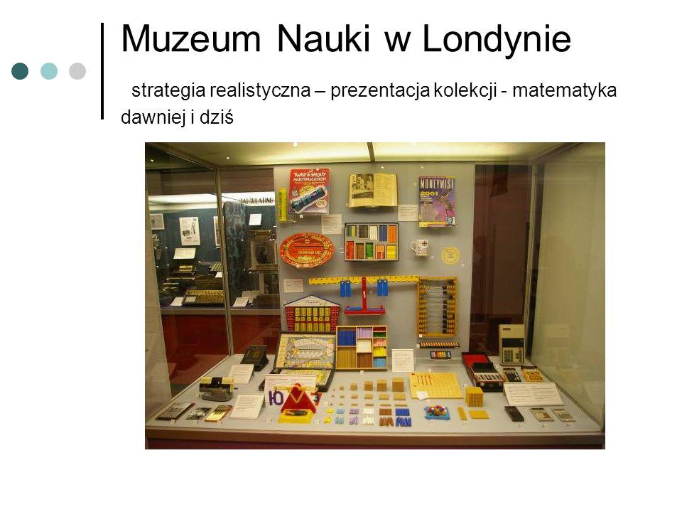 Muzeum Nauki w Londynie strategia realistyczna – prezentacja kolekcji - matematyka dawniej i dziś