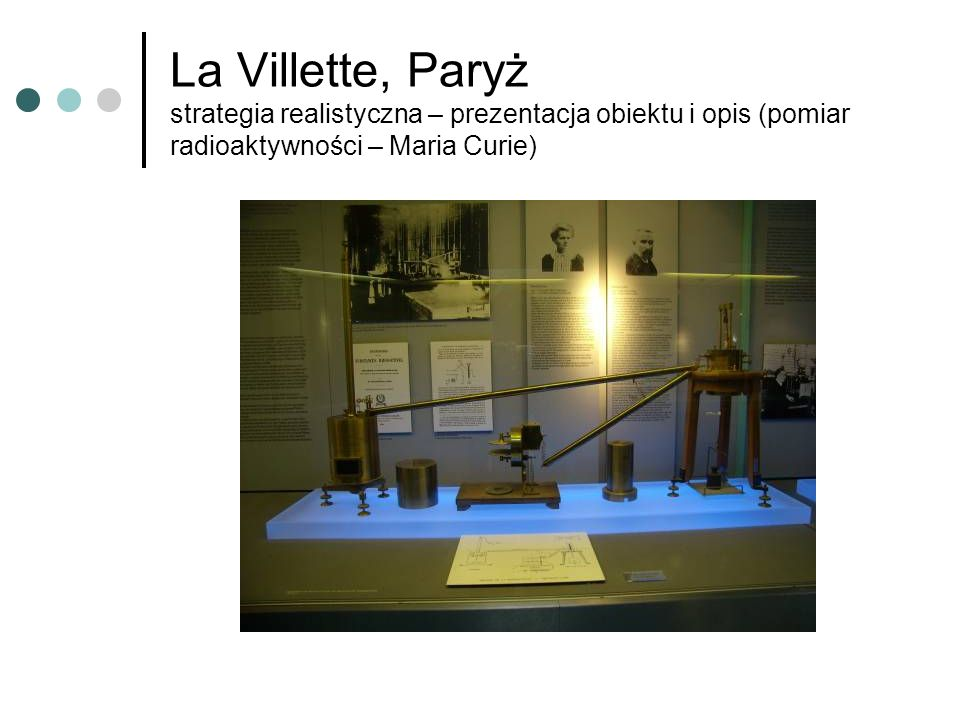La Villette, Paryż strategia realistyczna – prezentacja obiektu i opis (pomiar radioaktywności – Maria Curie)