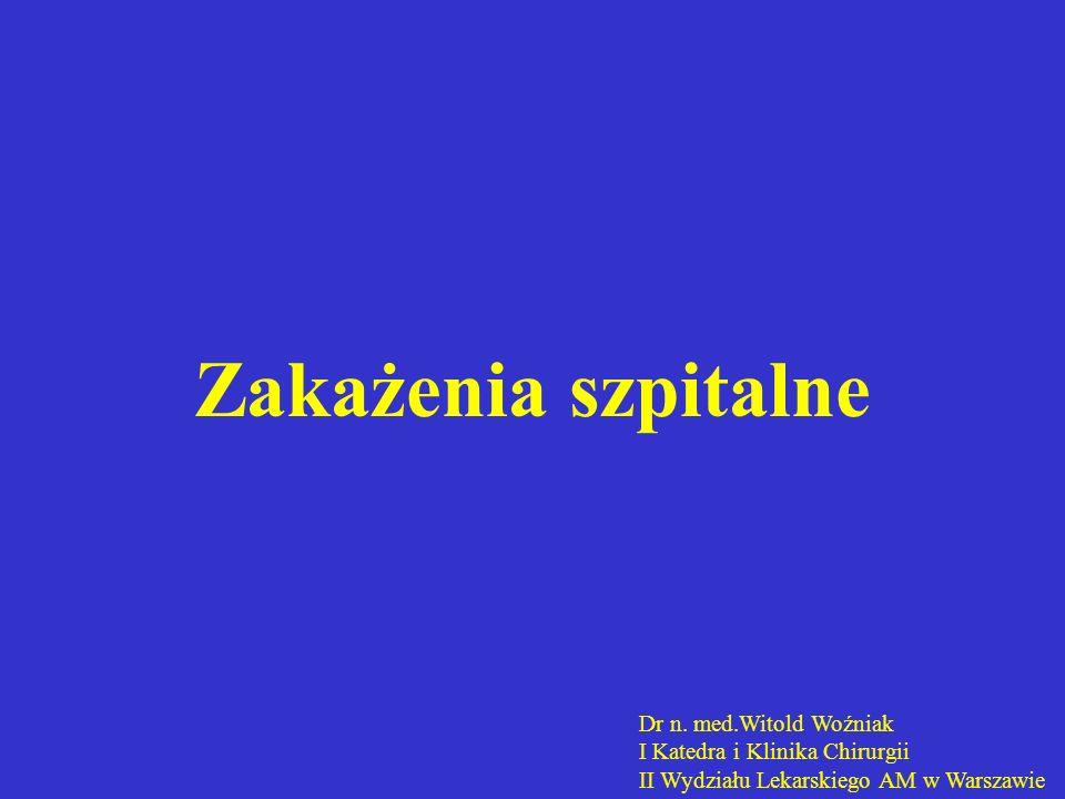 Zakażenia szpitalne Dr n. med.Witold Woźniak
