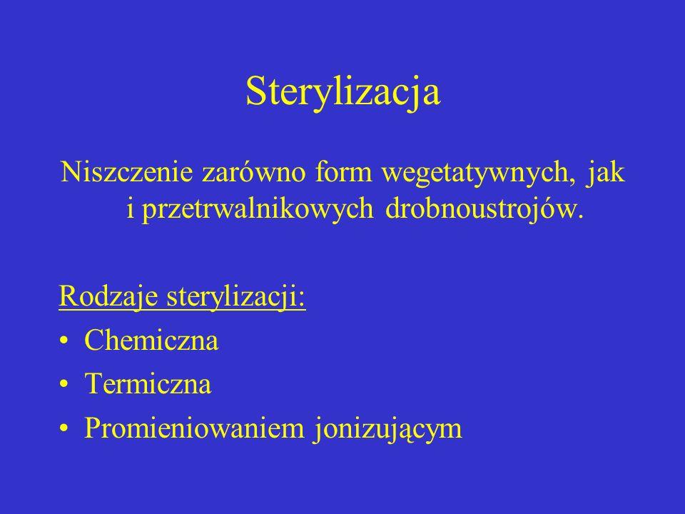 Sterylizacja Niszczenie zarówno form wegetatywnych, jak i przetrwalnikowych drobnoustrojów. Rodzaje sterylizacji: