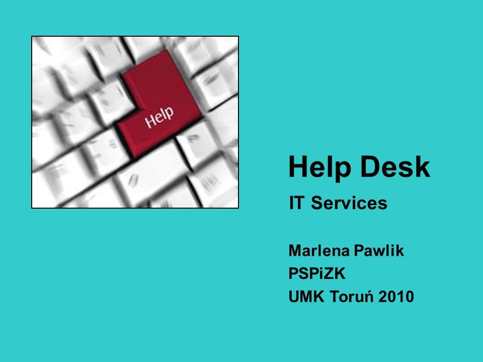 Help Desk IT Services Marlena Pawlik PSPiZK UMK Toruń 2010