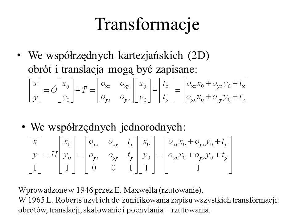 Transformacje We współrzędnych kartezjańskich (2D) obrót i translacja mogą być zapisane: We współrzędnych jednorodnych: