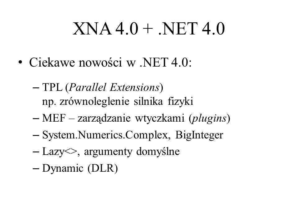 XNA 4.0 + .NET 4.0 Ciekawe nowości w .NET 4.0: