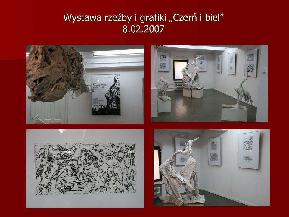"""Wystawa rzeźby i grafiki """"Czerń i biel 8.02.2007"""