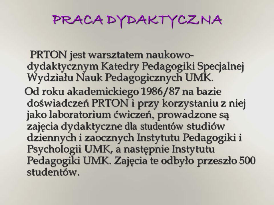 PRACA DYDAKTYCZNA PRTON jest warsztatem naukowo-dydaktycznym Katedry Pedagogiki Specjalnej Wydziału Nauk Pedagogicznych UMK.