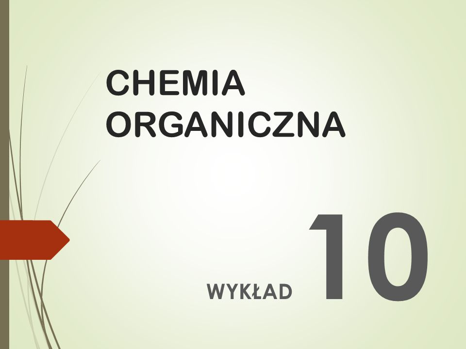 CHEMIA ORGANICZNA WYKŁAD 10