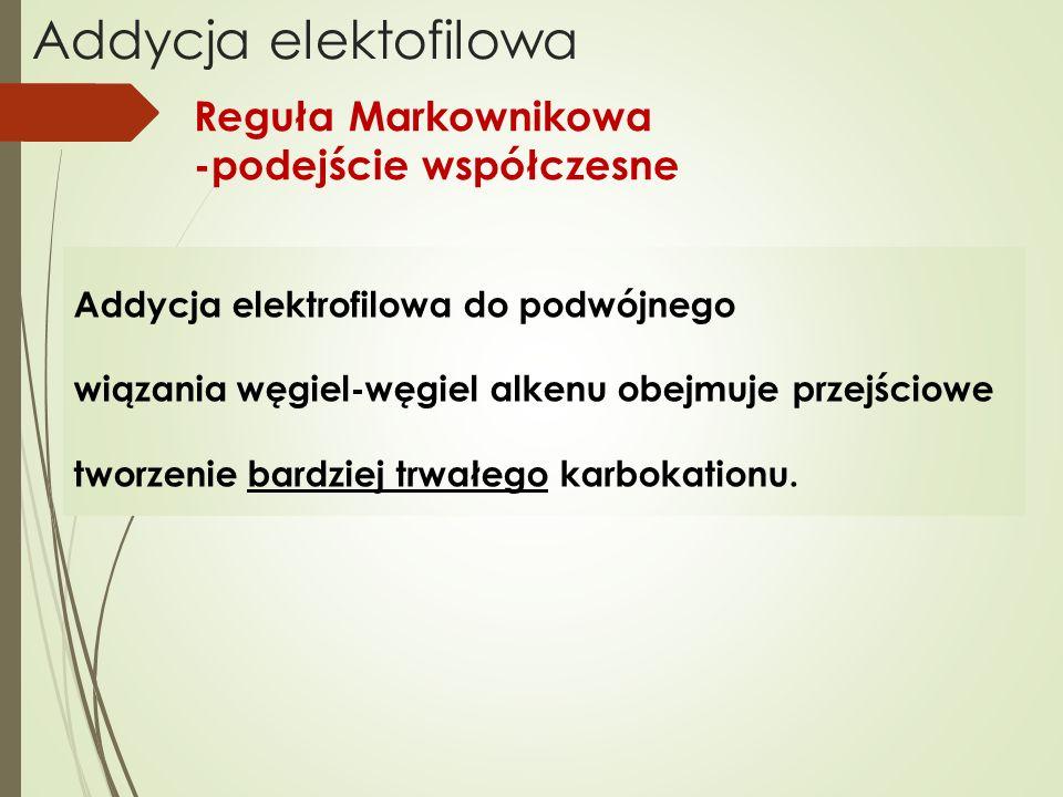 Addycja elektofilowa Reguła Markownikowa -podejście współczesne