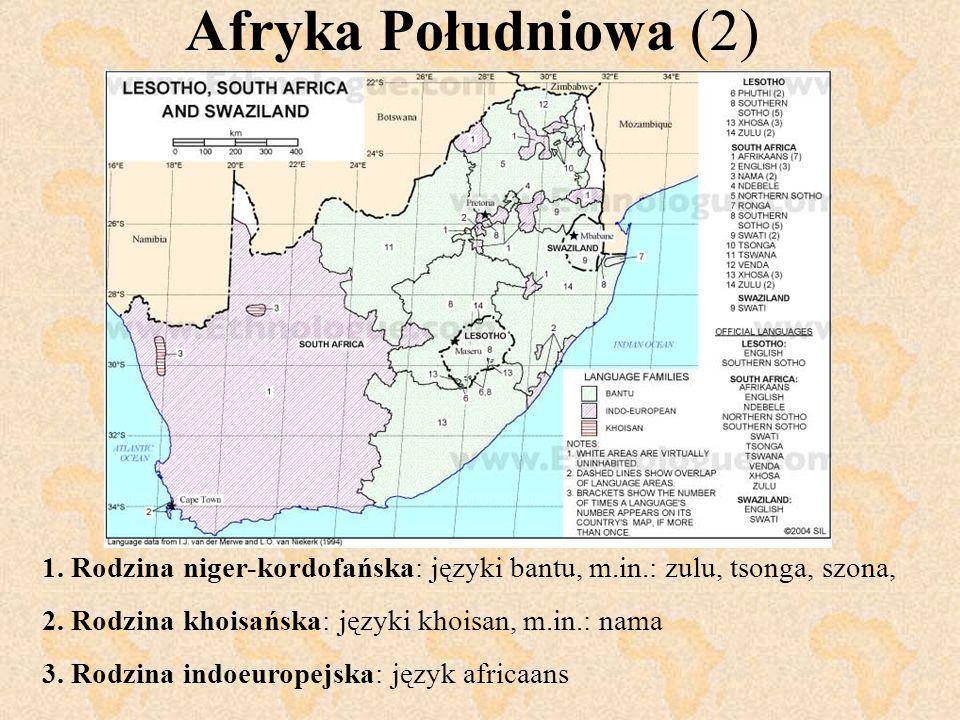 Afryka Południowa (2) 1. Rodzina niger-kordofańska: języki bantu, m.in.: zulu, tsonga, szona, 2. Rodzina khoisańska: języki khoisan, m.in.: nama.