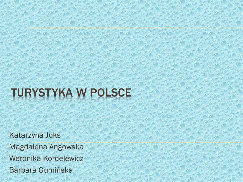 TURYSTYKA W POLSCE Katarzyna Joks Magdalena Angowska