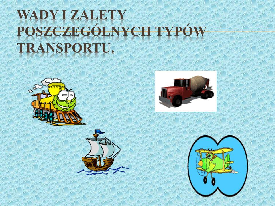 Wady i zalety poszczególnych typów transportu.