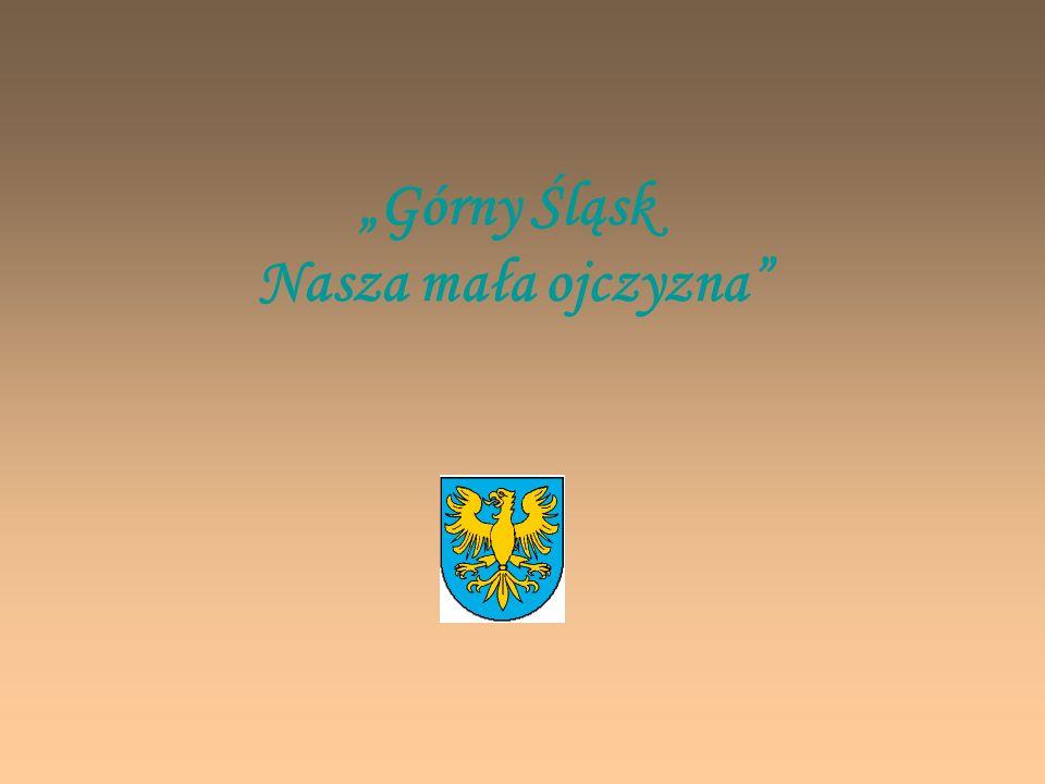 """""""Górny Śląsk Nasza mała ojczyzna"""