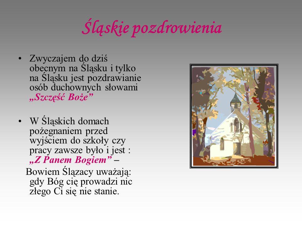 """Śląskie pozdrowienia Zwyczajem do dziś obecnym na Śląsku i tylko na Śląsku jest pozdrawianie osób duchownych słowami """"Szczęść Boże"""