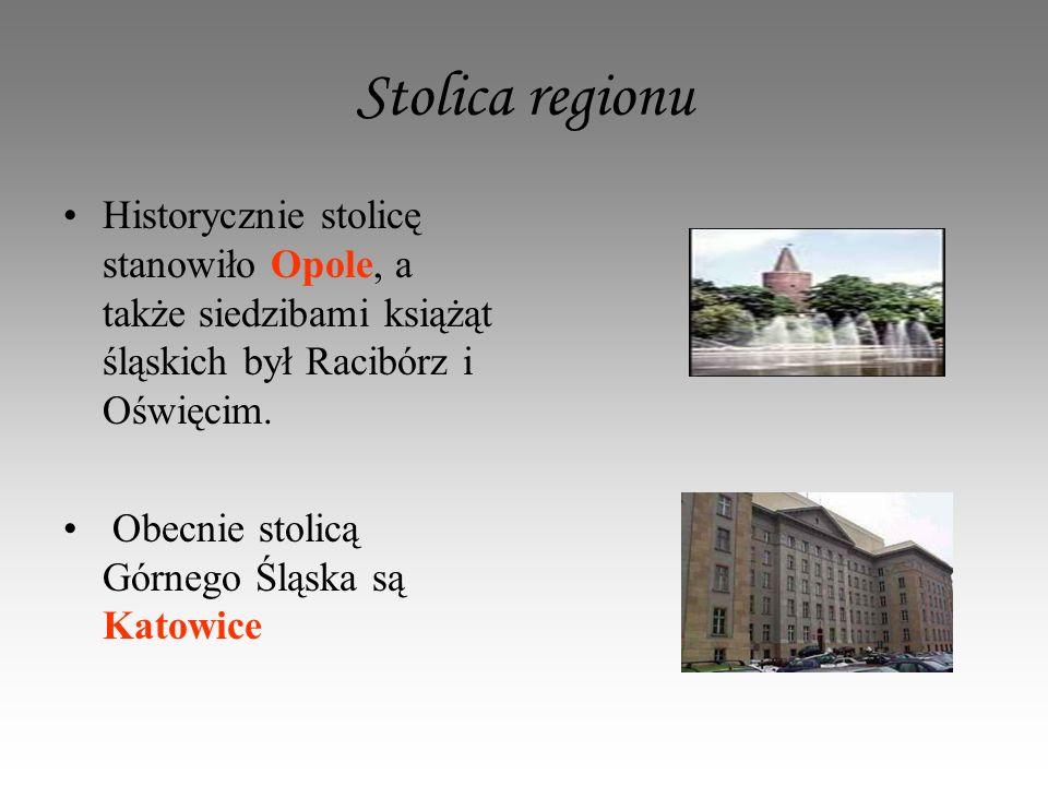 Stolica regionu Historycznie stolicę stanowiło Opole, a także siedzibami książąt śląskich był Racibórz i Oświęcim.