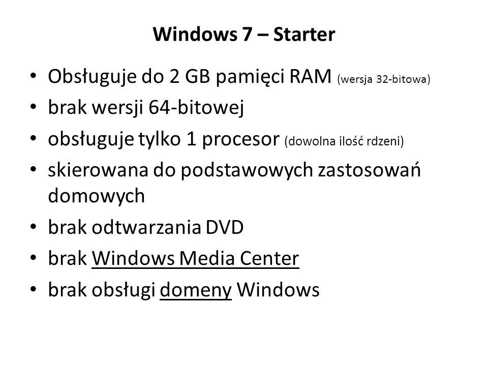 Windows 7 – Starter Obsługuje do 2 GB pamięci RAM (wersja 32-bitowa) brak wersji 64-bitowej. obsługuje tylko 1 procesor (dowolna ilość rdzeni)