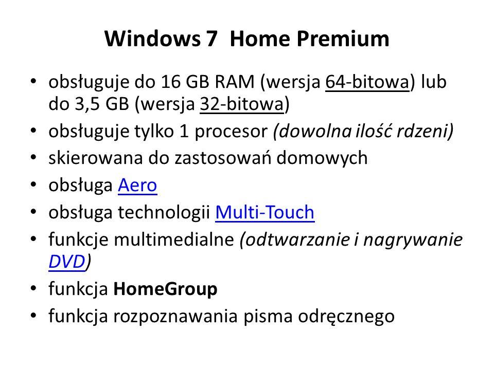 Windows 7 Home Premium obsługuje do 16 GB RAM (wersja 64-bitowa) lub do 3,5 GB (wersja 32-bitowa) obsługuje tylko 1 procesor (dowolna ilość rdzeni)