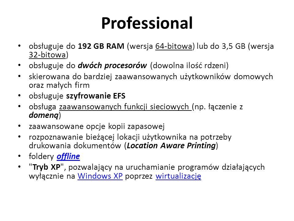 Professional obsługuje do 192 GB RAM (wersja 64-bitowa) lub do 3,5 GB (wersja 32-bitowa) obsługuje do dwóch procesorów (dowolna ilość rdzeni)