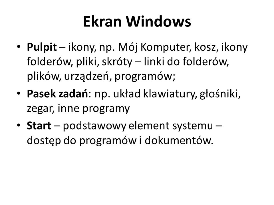 Ekran Windows Pulpit – ikony, np. Mój Komputer, kosz, ikony folderów, pliki, skróty – linki do folderów, plików, urządzeń, programów;