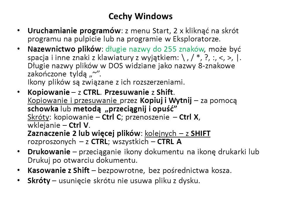 Cechy Windows Uruchamianie programów: z menu Start, 2 x kliknąć na skrót programu na pulpicie lub na programie w Eksploratorze.
