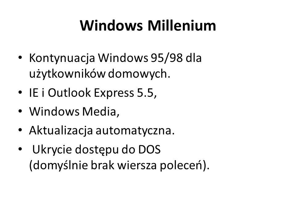Windows Millenium Kontynuacja Windows 95/98 dla użytkowników domowych.