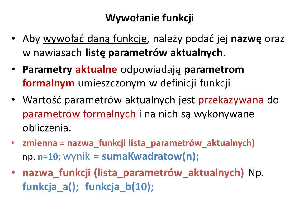 Wywołanie funkcji Aby wywołać daną funkcję, należy podać jej nazwę oraz w nawiasach listę parametrów aktualnych.
