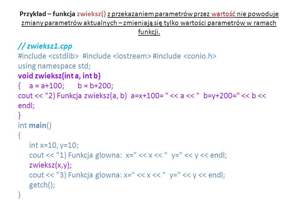 void zwieksz(int a, int b) { a = a+100; b = b+200;