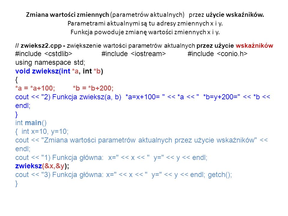 void zwieksz(int *a, int *b) { *a = *a+100; *b = *b+200;