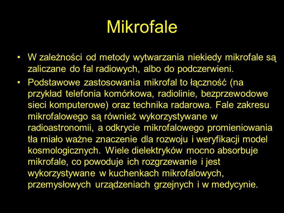 MikrofaleW zależności od metody wytwarzania niekiedy mikrofale są zaliczane do fal radiowych, albo do podczerwieni.