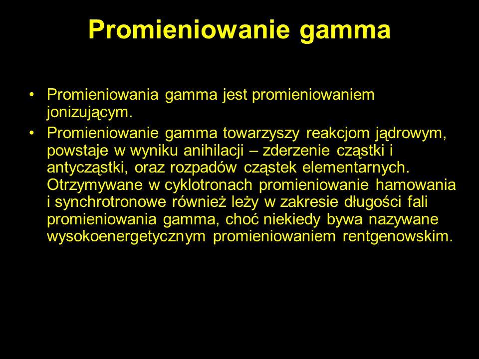 Promieniowanie gammaPromieniowania gamma jest promieniowaniem jonizującym.