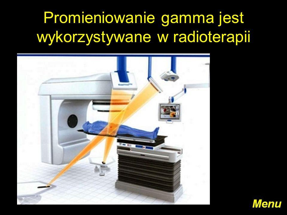Promieniowanie gamma jest wykorzystywane w radioterapii