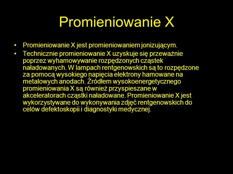 Promieniowanie X Promieniowanie X jest promieniowaniem jonizującym.