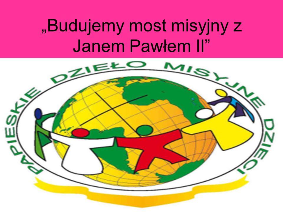 """""""Budujemy most misyjny z Janem Pawłem II"""