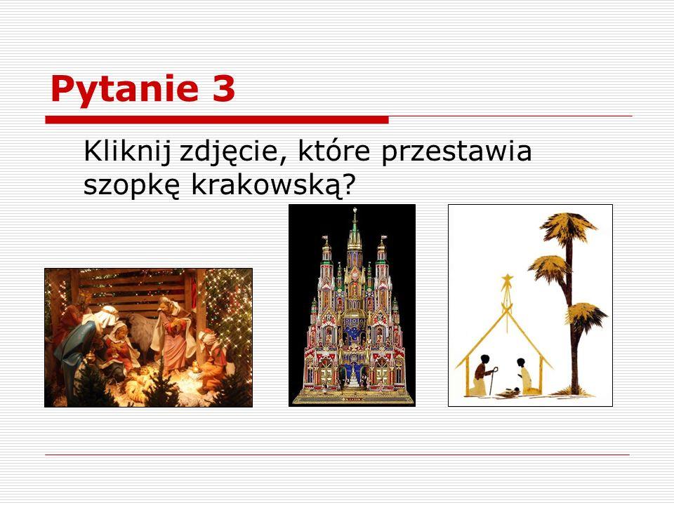 Pytanie 3 Kliknij zdjęcie, które przestawia szopkę krakowską
