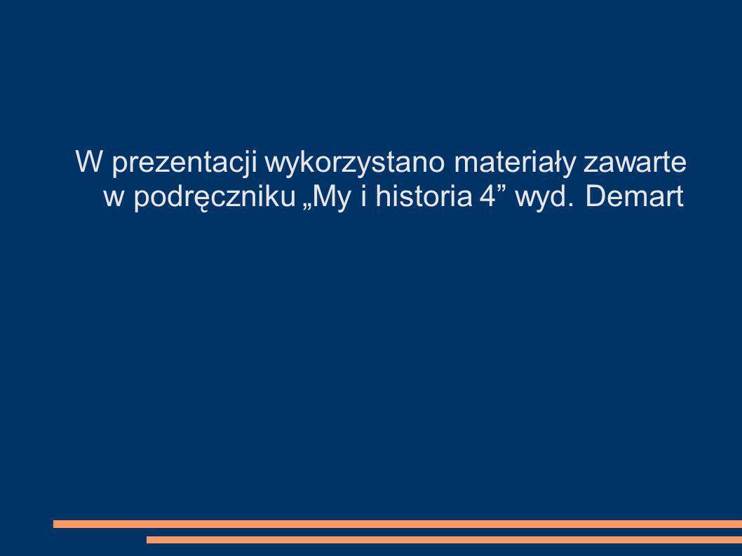 """W prezentacji wykorzystano materiały zawarte w podręczniku """"My i historia 4 wyd. Demart"""