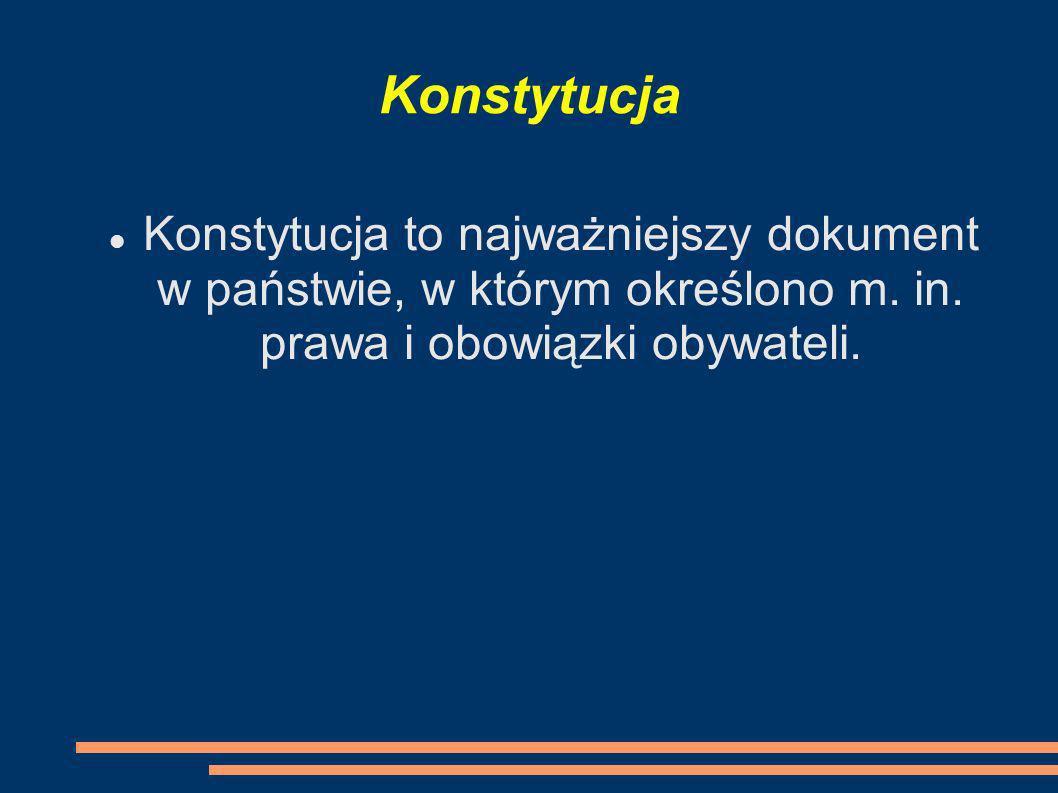 KonstytucjaKonstytucja to najważniejszy dokument w państwie, w którym określono m.