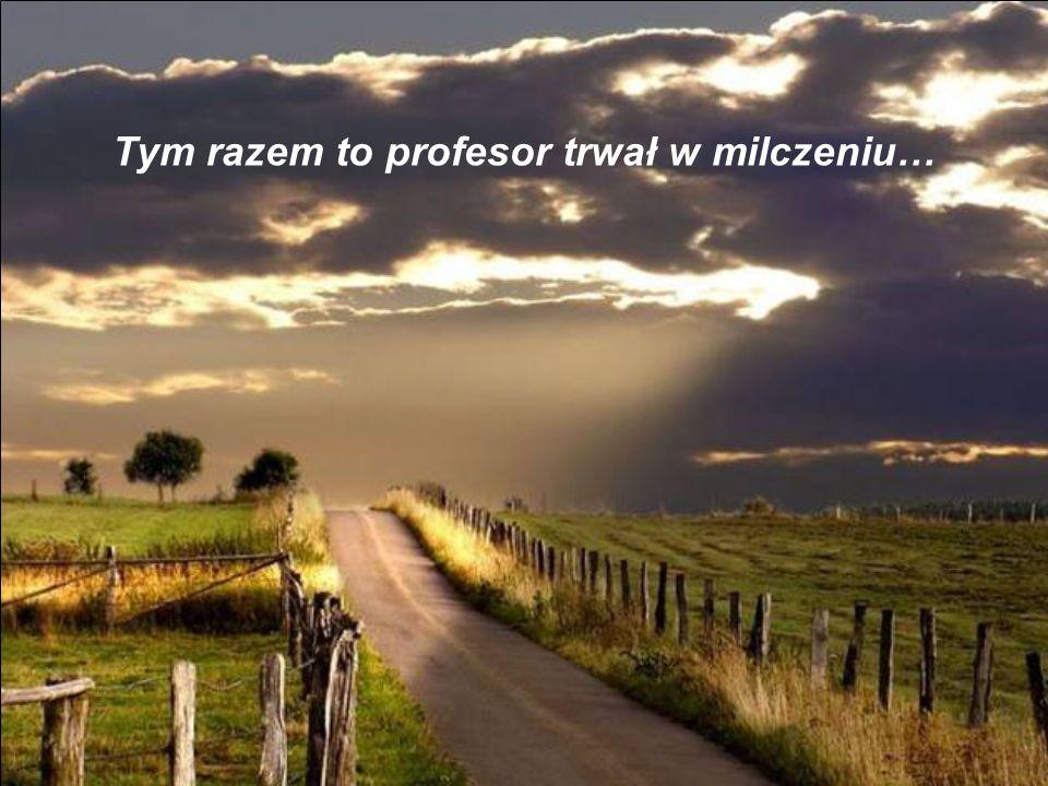 Tym razem to profesor trwał w milczeniu…