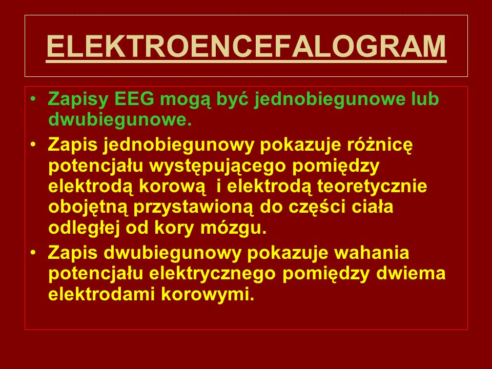 ELEKTROENCEFALOGRAMZapisy EEG mogą być jednobiegunowe lub dwubiegunowe.