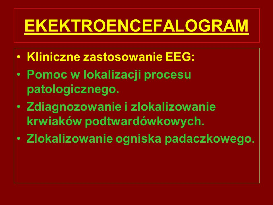 EKEKTROENCEFALOGRAM Kliniczne zastosowanie EEG: