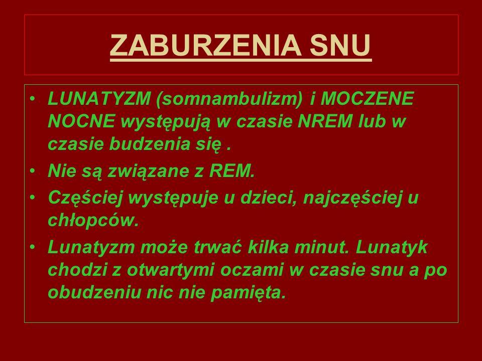 ZABURZENIA SNULUNATYZM (somnambulizm) i MOCZENE NOCNE występują w czasie NREM lub w czasie budzenia się .