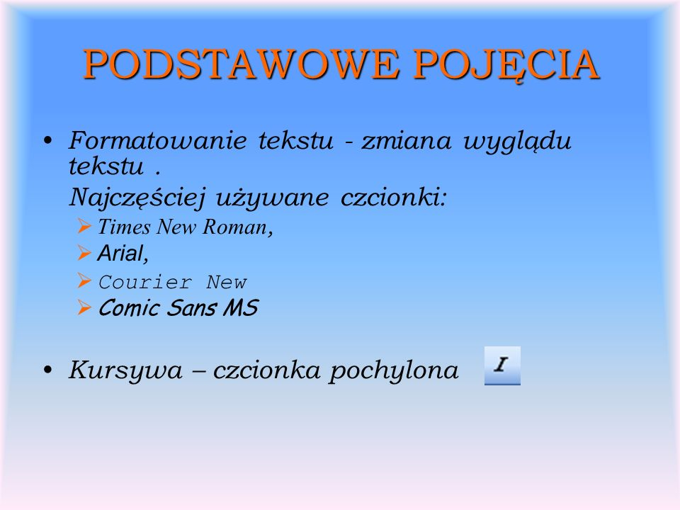 PODSTAWOWE POJĘCIA Formatowanie tekstu - zmiana wyglądu tekstu .