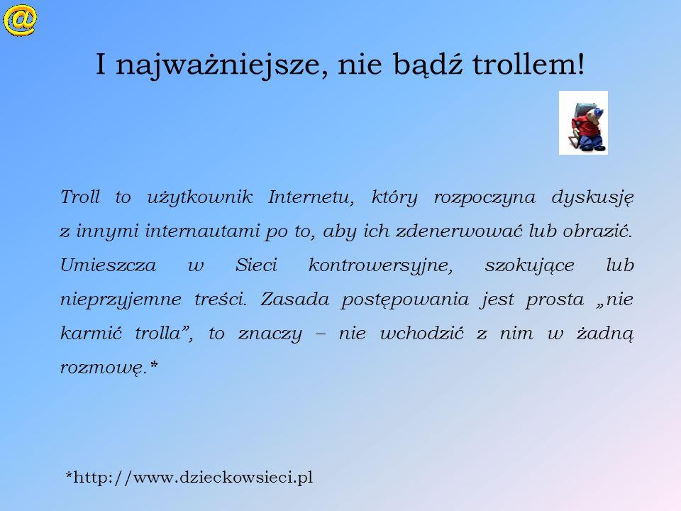 I najważniejsze, nie bądź trollem!