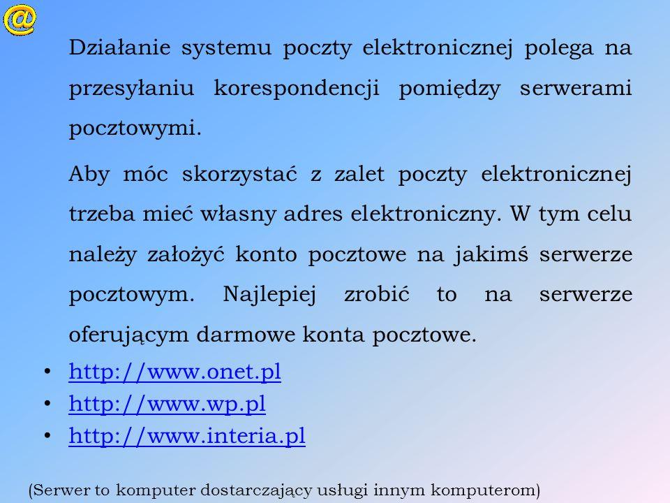 Działanie systemu poczty elektronicznej polega na przesyłaniu korespondencji pomiędzy serwerami pocztowymi.