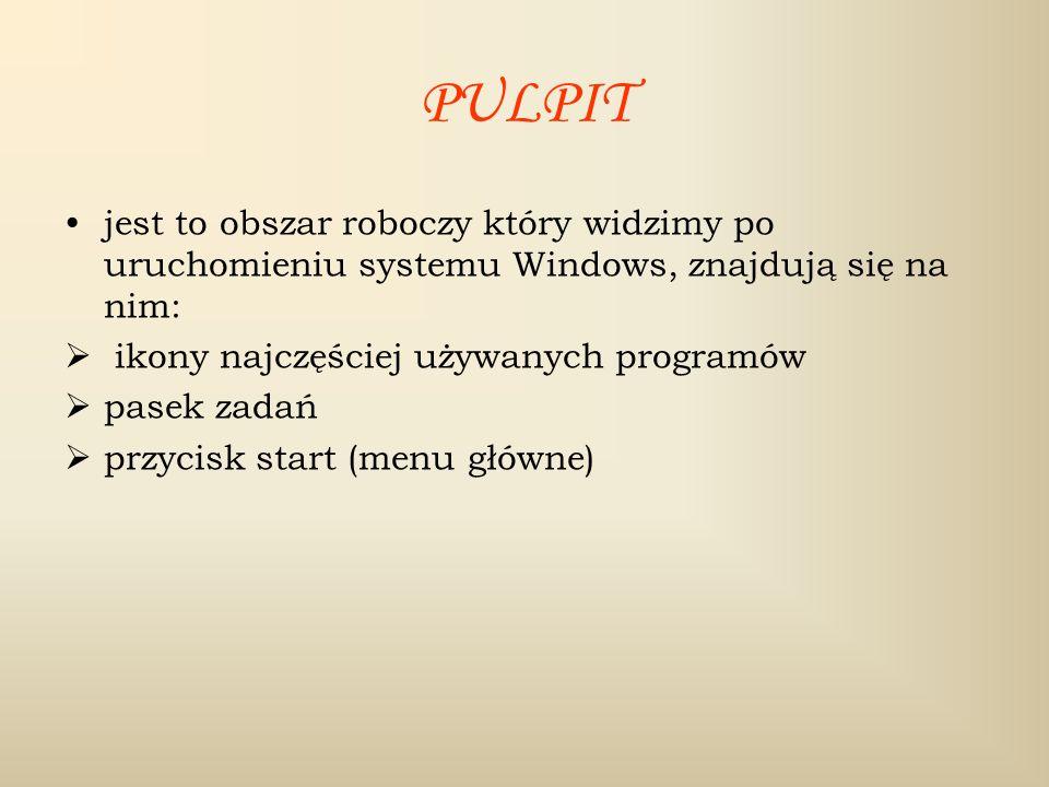 PULPIT jest to obszar roboczy który widzimy po uruchomieniu systemu Windows, znajdują się na nim: ikony najczęściej używanych programów.