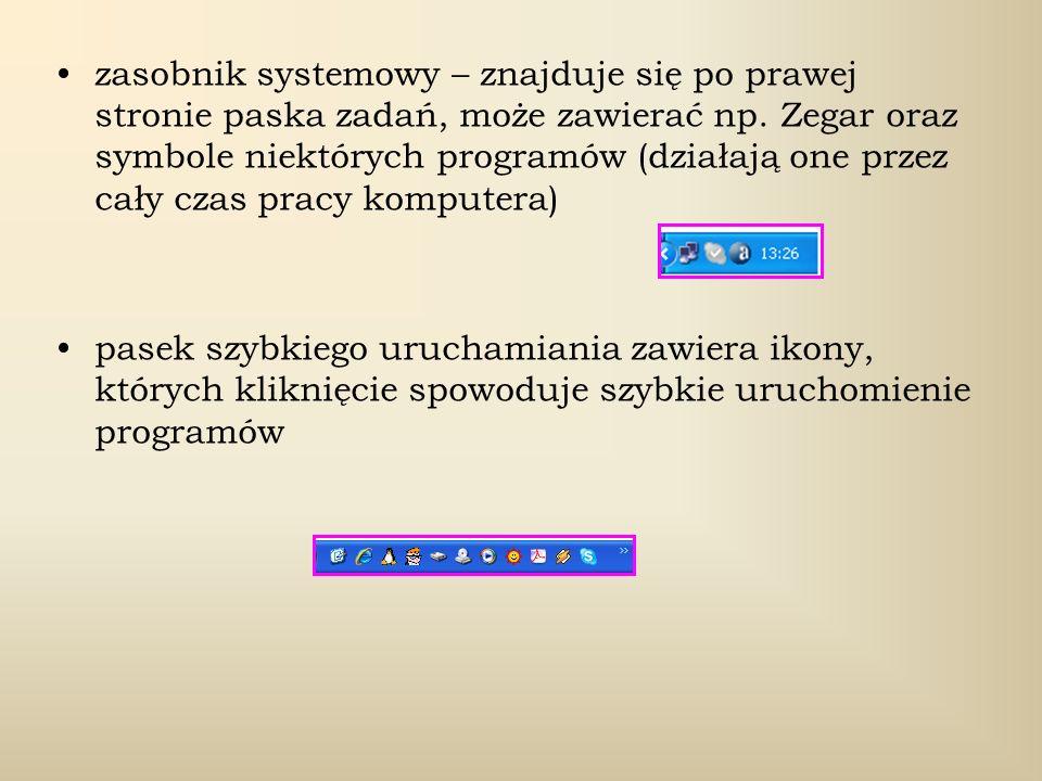 zasobnik systemowy – znajduje się po prawej stronie paska zadań, może zawierać np. Zegar oraz symbole niektórych programów (działają one przez cały czas pracy komputera)