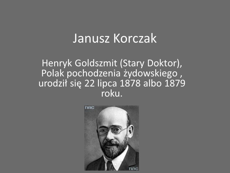 Janusz Korczak Henryk Goldszmit (Stary Doktor), Polak pochodzenia żydowskiego , urodził się 22 lipca 1878 albo 1879 roku.