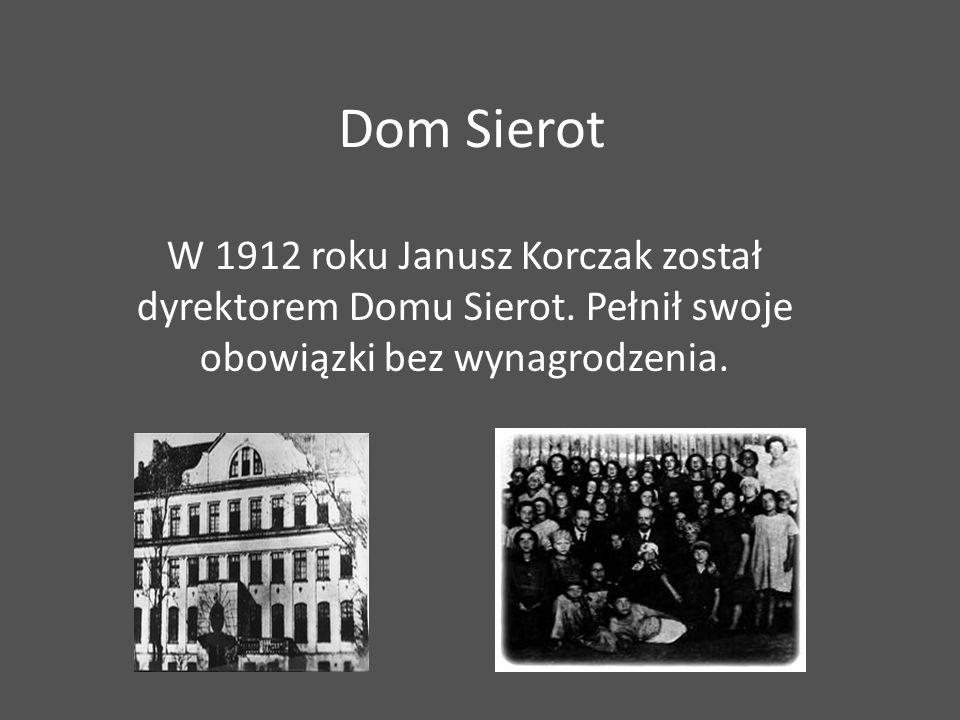 Dom Sierot W 1912 roku Janusz Korczak został dyrektorem Domu Sierot.