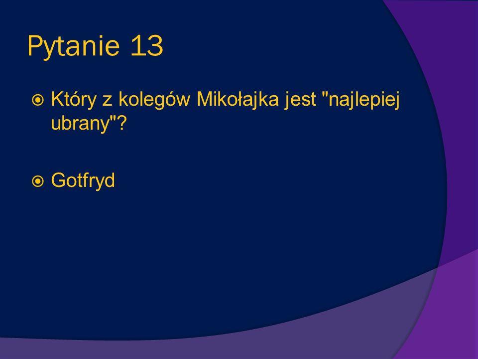 Pytanie 13 Który z kolegów Mikołajka jest najlepiej ubrany Gotfryd